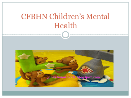 CFBHN Children`s Mental Health powerpoint 2013