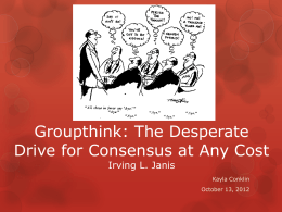 Groupthink: The Desperate Drive for Consensus at Any Cost Irving L