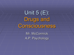 A.P. Psychology 5 (E) - Drugs and Consciousness