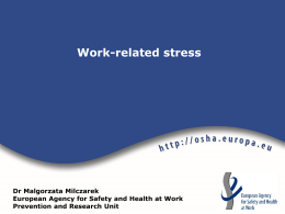 Work-related stress Dr Malgorzata Milczarek European Agency for
