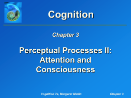 Matlin, Cognition, 7e, Chapter 3: Perceptual Processes II: Attention