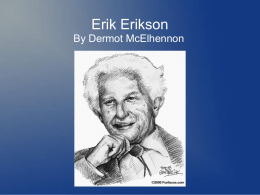 Erik Erikson By Dermot McElhennon Introduction Biographical