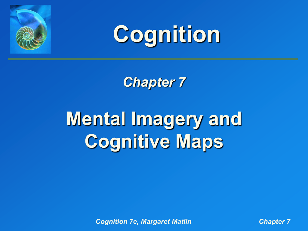 Matlin, Cognition, 7e, Chapter 7: Mental Imagery and