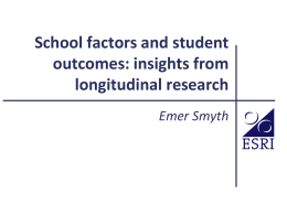 Emer Smyth (ESRI) School factors and student outcomes: insights