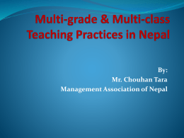 Multi-grade & Multi-class Teaching Practices in Nepal By: Mr