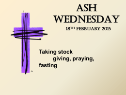 ASH WEDNESDAY 18 TH February 2015 Taking stock giving