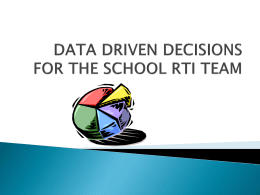 Data Driven Decision Making for the RTI Team Power Point