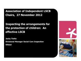 Ofsted Presentation - the Association of Independent LSCB Chairs