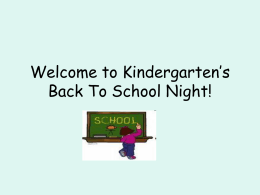 Welcome to Kindergarten`s Back To School Night!