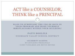 ACT like a COUNSELOR, THINK like a PRINCIPAL