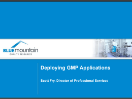 Deploying GMP Applications Scott Fry, Director of Professional