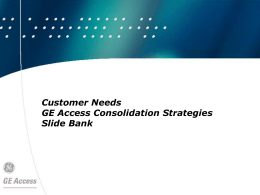Customer Needs GE Access Consolidation