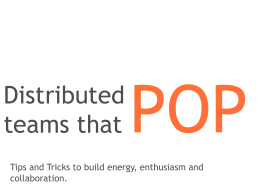 Distributed Teams that Pop