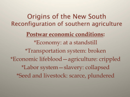 Origins of the New South A. Reconfiguration of southern agriculture