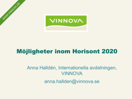 Se presentationsmaterialet från VINNOVA och Anna Halldén