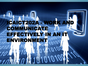 ICAICT202A - Work and communicate effectively in an IT environment