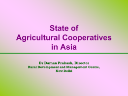 Status of Agricultural Cooperatives in Asia Dr Daman Prakash