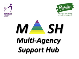 M SH Multi-Agency Support Hub - Bromley Safeguarding Children