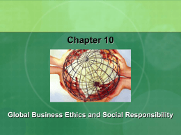 Chapter 10 Global Business Ethics and Social Responsibility
