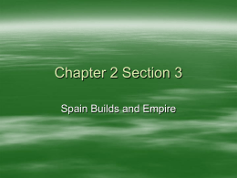 Chapter 2 Section 3- Spain Builds and Empire