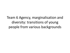 Team 6 Agency, marginalisation and diversity: transitions of young