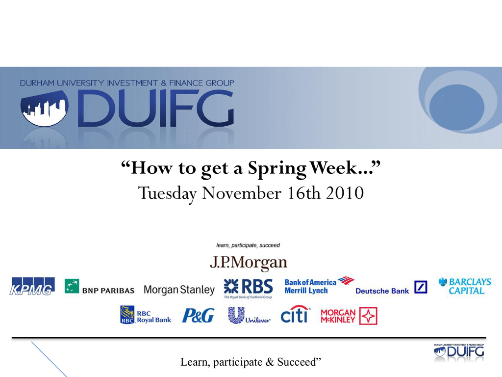 How to get a Spring Week    - Durham University & Investment