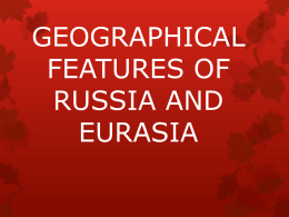 GEOGRAPHICAL FEATURES OF RUSSIA AND EURASIA