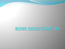 Bone Densitometry Power Point