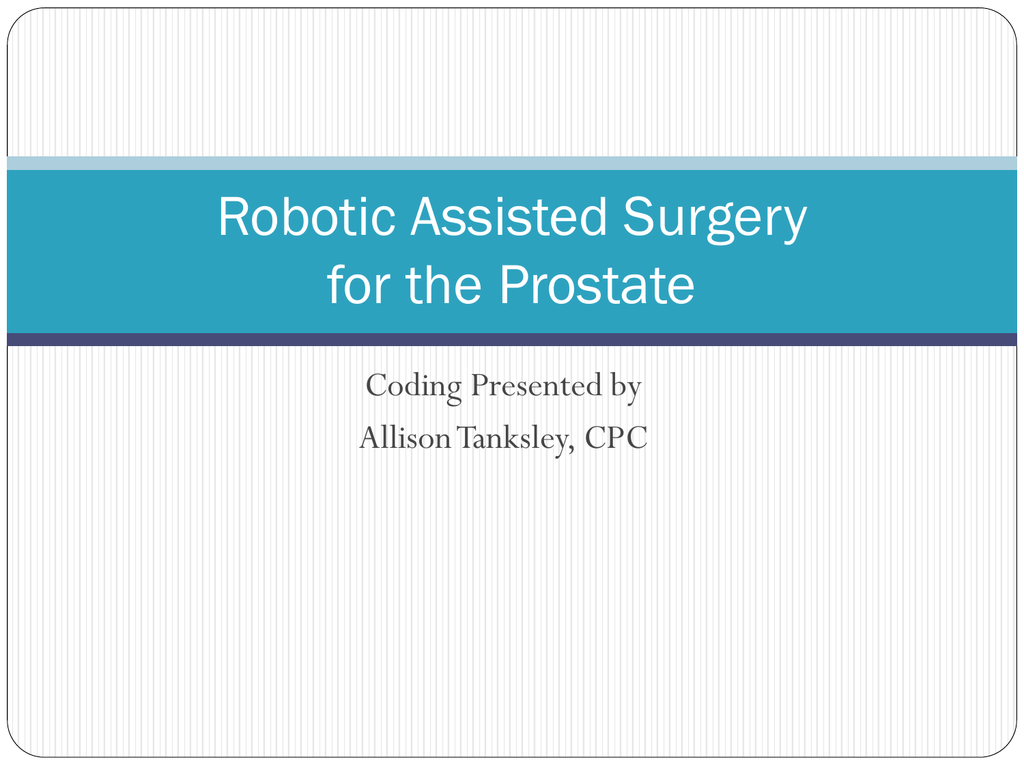October 10 2013 Robotic Assisted Surgery Coding Presentation