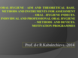 Oral hygiene - aim and theoretical base. Methods and instruments