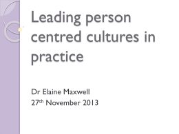 Leading Person Centred Cultures in Practice. Dr Elaine Maxwell