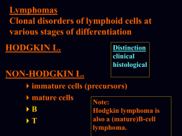 Lymphomas Clonal disorders of lymphoid cells at various stages of