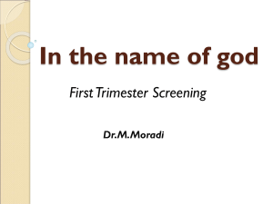 In the name of god First Trimester Screening Dr.M.Moradi