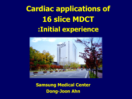 Cardiac applications of 16 slice MDCT :Initial experience Samsung