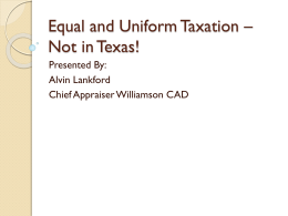 Equal and Uniform Taxation * Not in Texas!