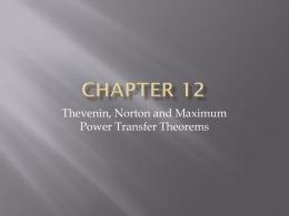 Chapter 12 Powerpoint - Thevenin, Norton and Max Power