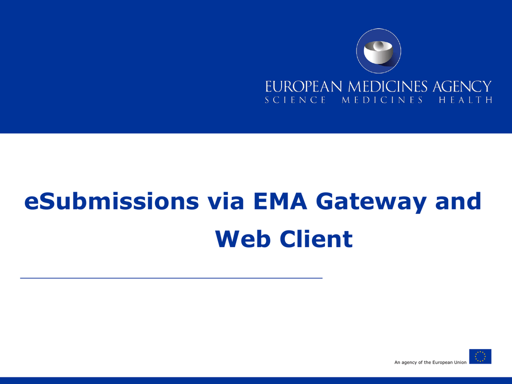 Slides from the eSubmission Gateway and Web Client Mandatory