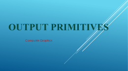 Output Primitives - Lecture`s of computer graphics
