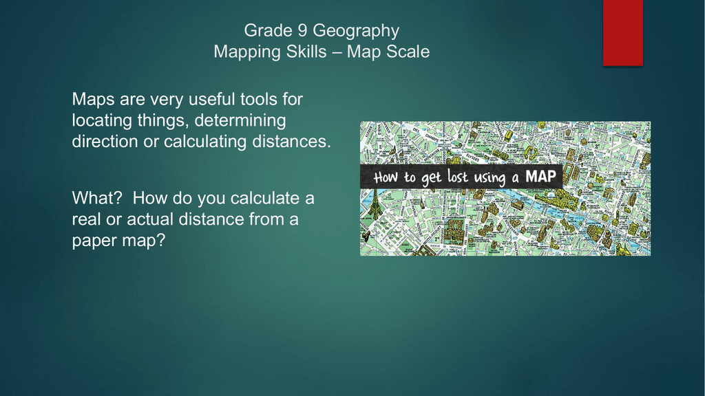 Grade 9 Geography Mapping Skills * Map Scale