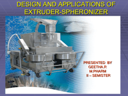 Design and applications of extruder spheronizer