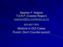 Motions In DUI Cases Motions in DUI Cases Stephen F. Wagner
