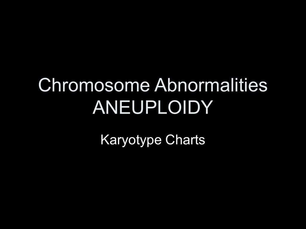 Chromosome Abnormalities (aneuploidy refers to a number of chromosomes. chromosome abnormalities