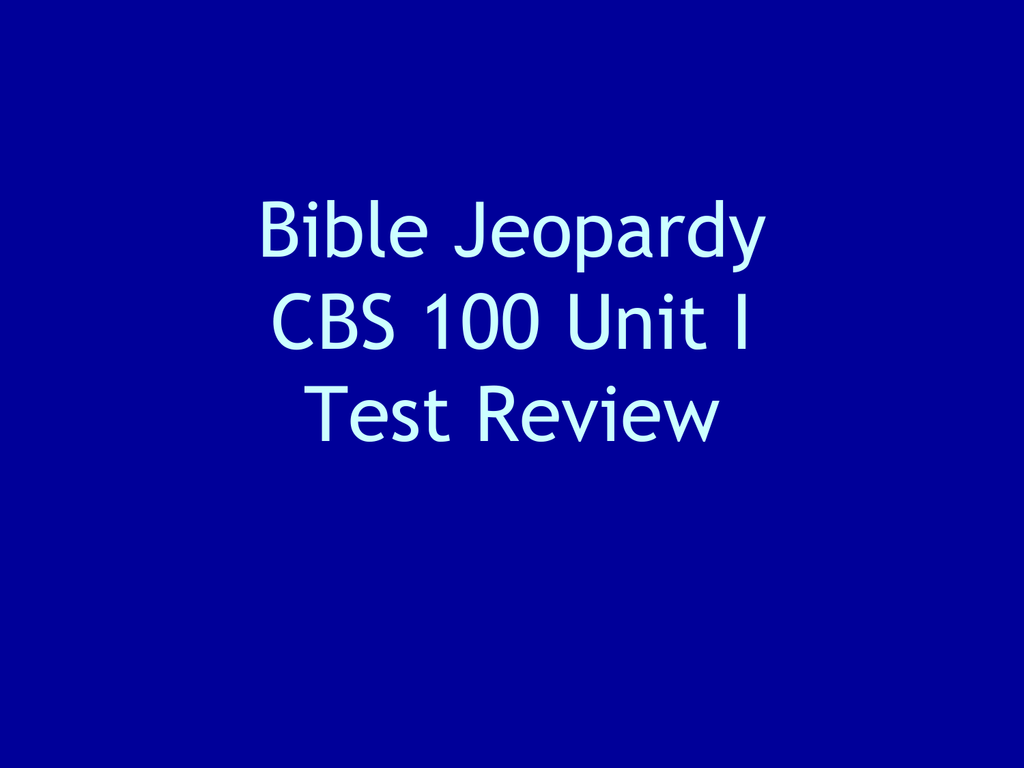 CBS 100 Unit 1 Exam: Bible Jeopardy