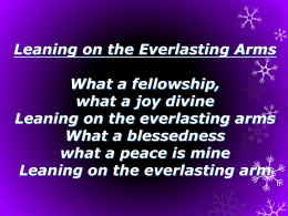 Leaning on the Everlasting Arms What a fellowship, what a joy