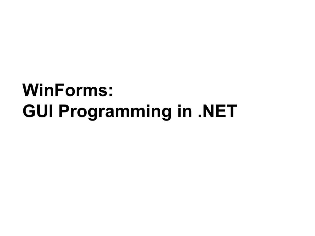 WinForms: GUI Programming in  NET