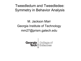 Tweedledum and Tweedledee - Georgia Institute of Technology