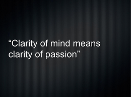 """Clarity of mind means clarity of passion"""