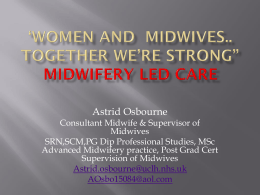 "`Women and Midwives.. together we`re strong"" Midwifery Led Care"