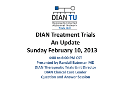 DIAN Treatment Trials An Update Sunday February 10, 2013 4:00 to