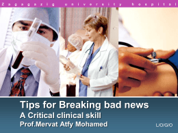Tips for Breaking bad news A Critical clinical skill Prof.Mervat Atfy